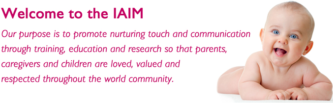 welcome to the IAIM. Our purpose is to promote nurturing touch and communication through training, education and research so that parents, caregivers and children are loved, valued and respected throughout the world community.